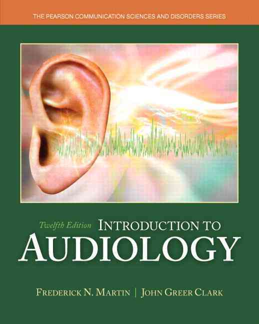 Pearson Introduction to Audiology with Video-Enhanced Pearson eText Package (12th Edition) by Martin, Frederick N./ Clark, John Greer [P at Sears.com