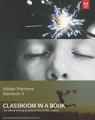 Adobe Premiere Elements 11 Classroom in a Book By Adobe Creative Team (COR)
